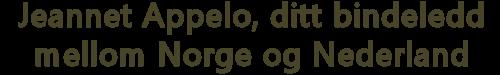 Jeannet Appelo - ditt bindeledd mellom Norge og Nederland