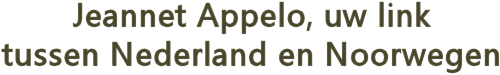 Jeannet Appelo - uw link tussen Nederland en Noorwegen